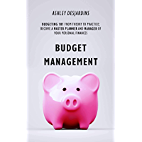 Budget Management: Budgeting 101 From Theory to Practice; Become a Master Planner and Manager of your Personal Finances (English Edition)