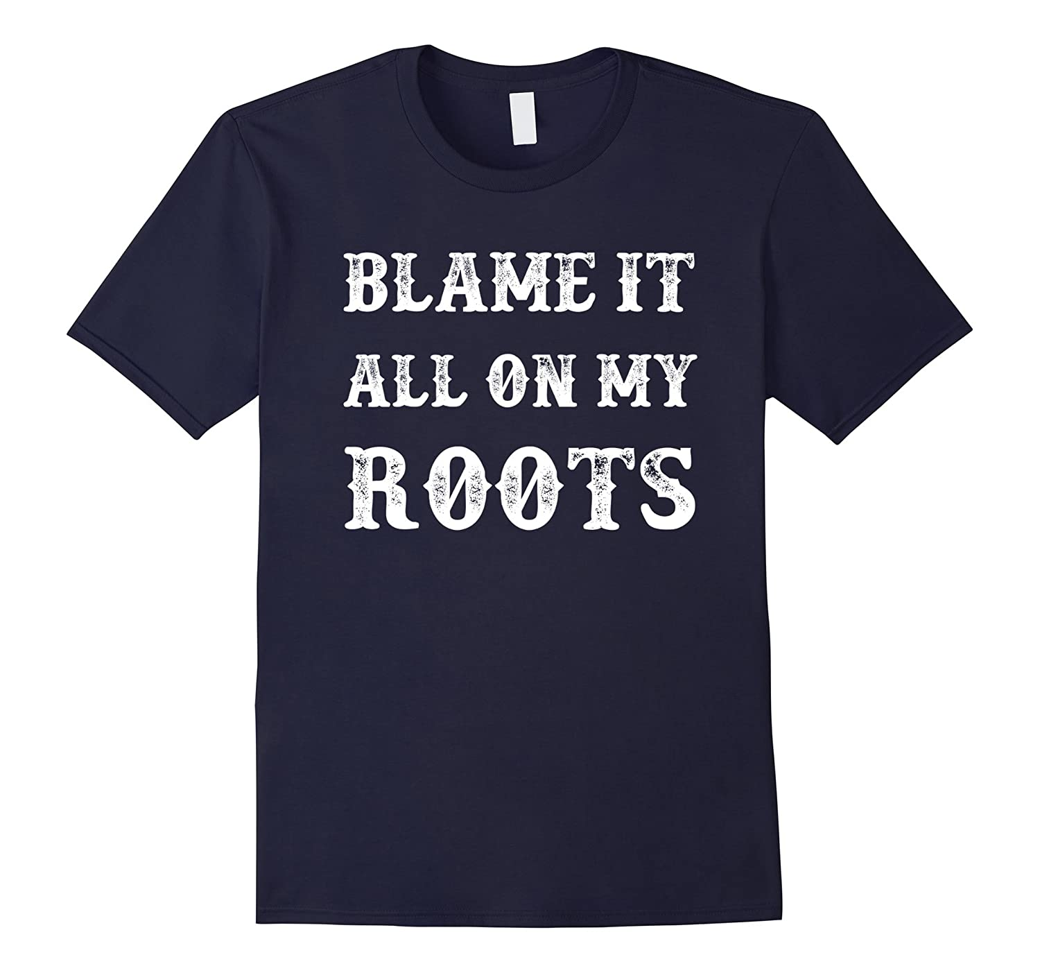 Blame It All On My Roots T Shirts Funny Gifts For Men Women-Art