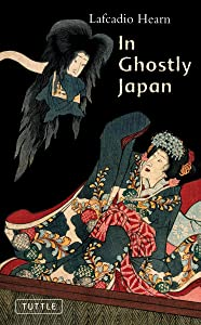 In Ghostly Japan: Spooky Stories with the Folklore, Superstitions and Traditions of Old Japan (Tuttle Classics)
