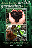 Small-Scale No-Till Gardening Basics: The Real Dirt on Cultivating Crops, Compost, and a Healthier Home (The Ultimate Guide to Soil Book 2)
