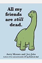 All My Friends Are Still Dead: (Funny Books, Children's Book for Adults, Interesting Finds) Hardcover