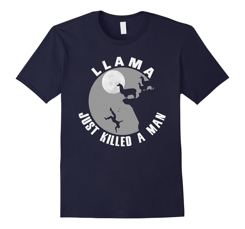 Llama Just Killed A Man Funny Farm Animal Pet T-Shirt-TJ