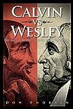 Calvin vs. Wesley: Bringing Belief in Line with Practice