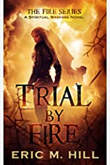 Trial By Fire: A Spiritual Warfare Thriller Novel (The Fire Series Book 2) Kindle Edition