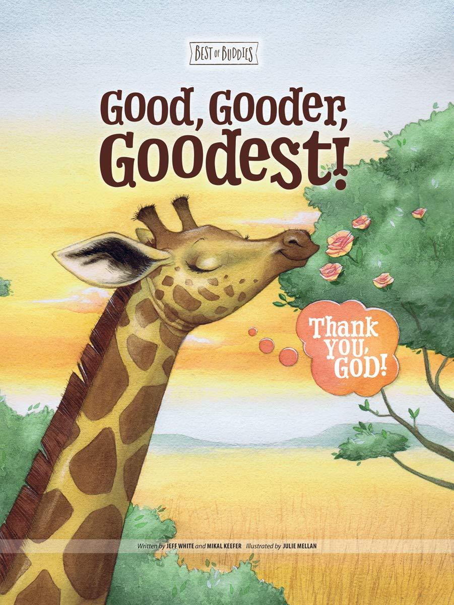Amazon.com: Good, Gooder, Goodest! Thank You, God! (Best of Buddies)  (9781470757267): Jeff White, Mikal Keefer, Julie Mellan: Books