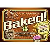 Baked!: 35 Marijuana Munchies to Make and Bake