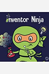 Inventor Ninja: A Children's Book About Creativity and Where Ideas Come From (Ninja Life Hacks 2) Kindle Edition