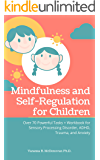 Mindfulness and Self-Regulation for Children: Over 70 Powerful Tasks + Workbook for Sensory Processing Disorder, ADHD,Trauma and Anxiety