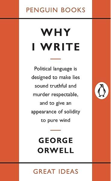 Amazon Com Why I Write Penguin Great Ideas 9780143036357 Orwell George Books