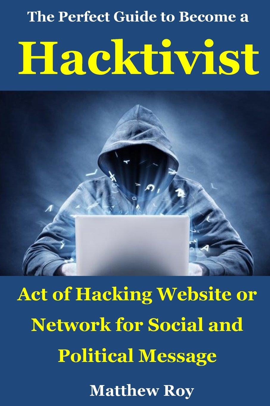 The Perfect Guide to Become a Hacktivist: Act of hacking website or network for social and political message ebook