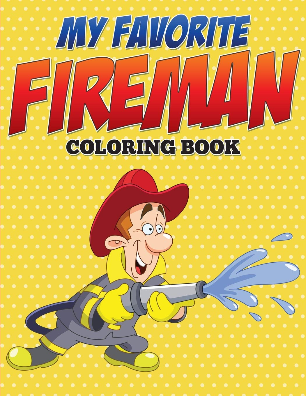 My Favorite Fireman Coloring Book: Speedy Publishing LLC ...