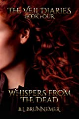 Whispers From The Dead (The Veil Diaries Book 4) Kindle Edition