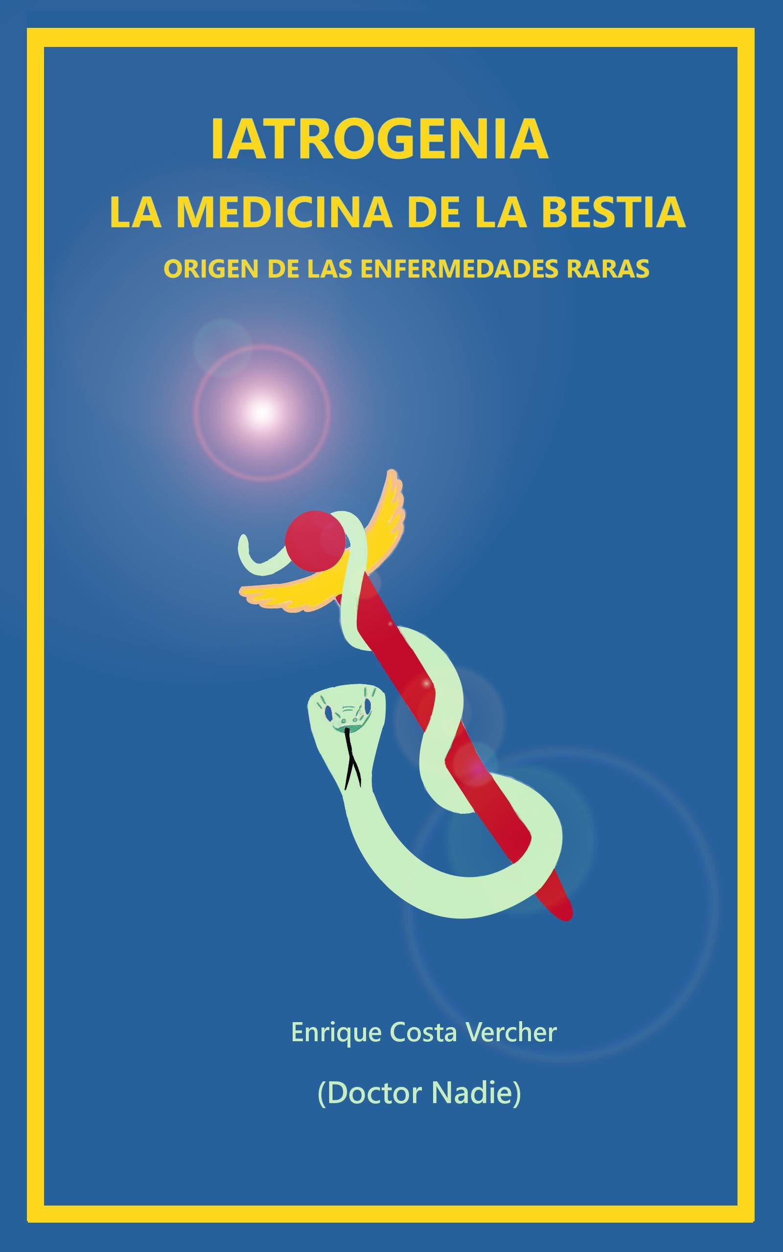 Iatrogenia. La Medicina De La Bestia  Origen De Las Enfermedades Raras.  Spanish Edition