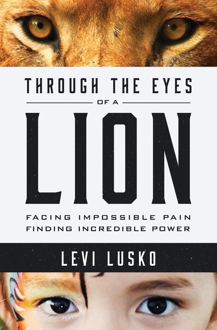 Through the Eyes of a Lion: Facing Impossible Pain, Finding ...