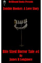 Zombie Hooker: A Love Story (Bite Sized Horror Tales Book 1) Kindle Edition