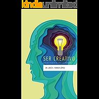 Ser creativo: Guía para inspirar tus ideas y la innovación