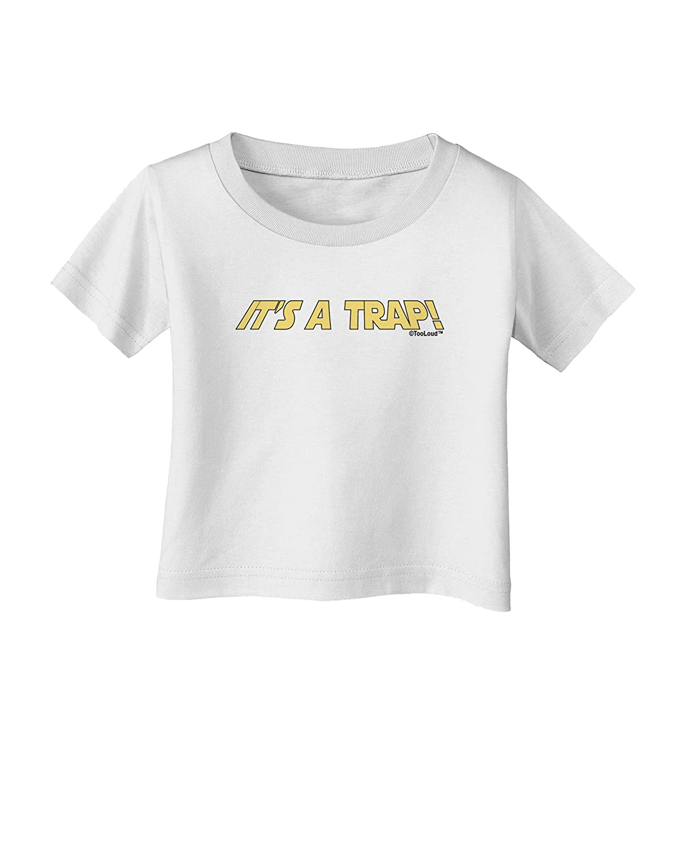 TooLoud It is a Trap Infant T-Shirt