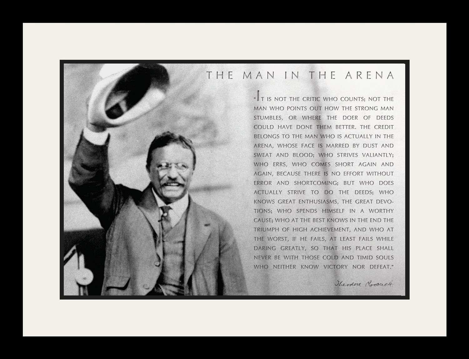 Theodore Teddy Roosevelt the Man in the Arena Quote (Raising Hat) 19x25 Double Matted to 13x19 Framed Picture