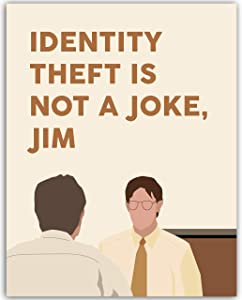 Dwight Schrute Poster Funny Quote - Identity Theft Is Not A Joke Jim - 11x14 Print UNFRAMED - Office Dorm Bedroom Decor - Great Gift For Fans Of The Office TV Show