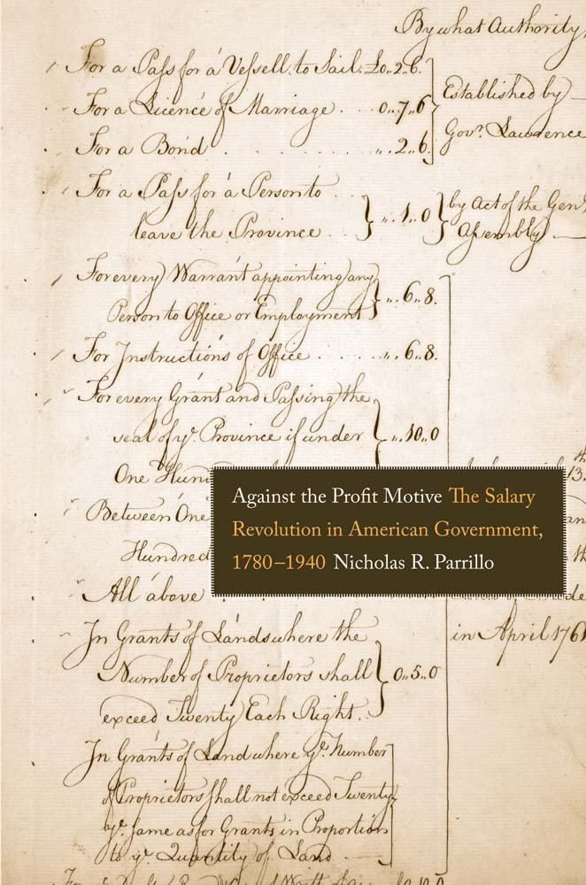 Against the Profit Motive: The Salary Revolution in American Government, 1780-1940 (Yale Law Library Series in Legal History and Reference) pdf