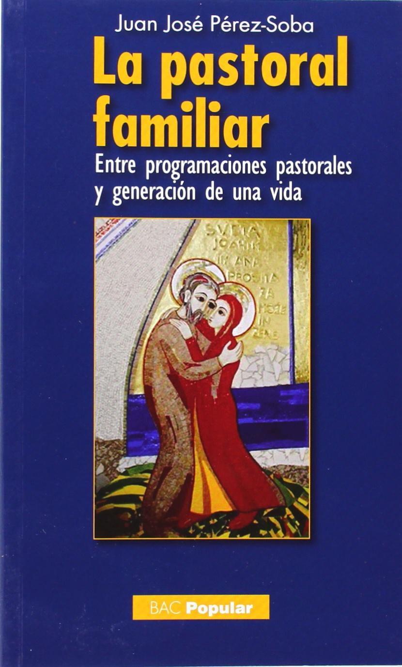 La pastoral familiar: Entre programaciones pastorales y generación de una vida POPULAR: Amazon.es: Pérez-Soba y Díez del Corral, Juan José: Libros