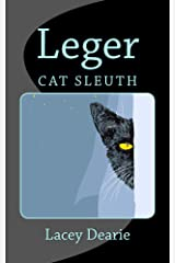 Leger: Cat Sleuth (The Leger Cat Sleuth Mysteries Series Book 1) Kindle Edition