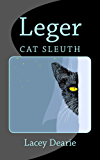 Leger: Cat Sleuth (The Leger Cat Sleuth Mysteries Series Book 1)