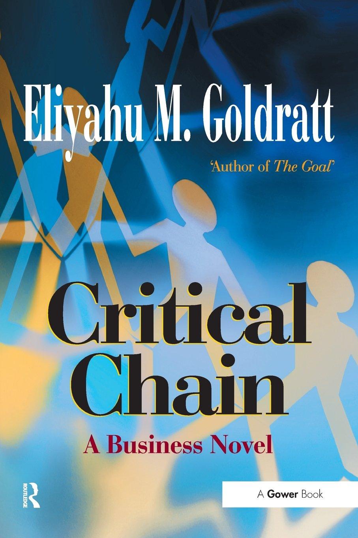 Critical Chain: A Business Novel Critical Chain: A Business Novel Eliyahu  M Goldratt
