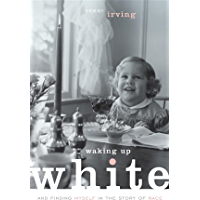 Waking Up White: and Finding Myself in the Story of Race