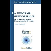 La réforme grégorienne: De la lutte pour le sacré à la sécularisation du monde (Racines & Ruptures) (French Edition)
