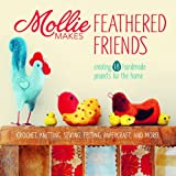 Mollie Makes Feathered Friends: Creating 18 Handmade Projects for the Home