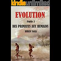DES PRIMATES AUX HUMAINS: EVOLUTION (French Edition)
