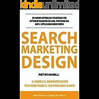 Search Marketing Design: un nuovo approccio strategico per ottenere risultati on line, partendo dai dati e applicando buon senso