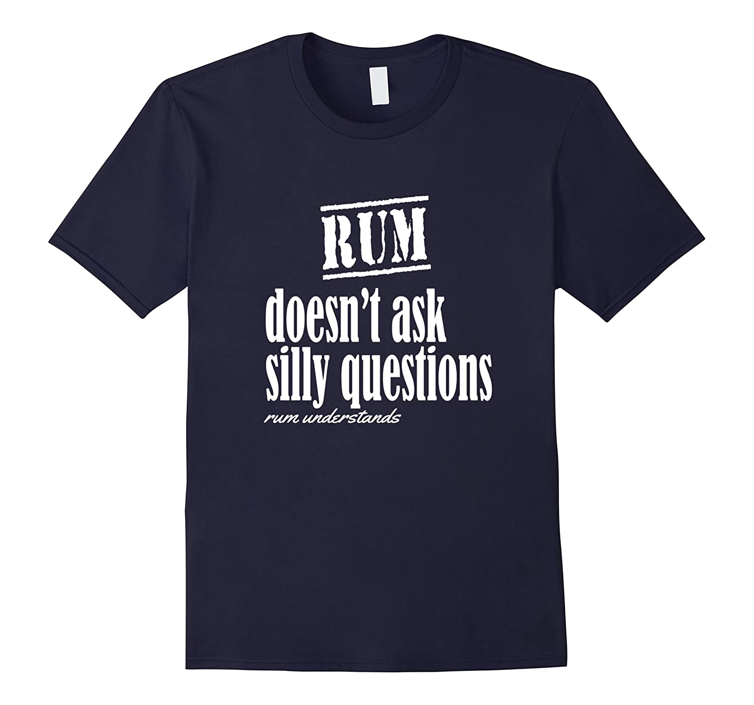 Rum Doesnt Ask Questions Rum Understands Funny t-Shirt-TH