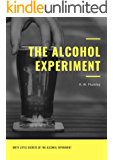 The Alcohol Experiment:  Dirty Little Secrets of The Alcohol Experiment