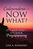 Codependent - Now What?: Its Not You - Its Your Programming