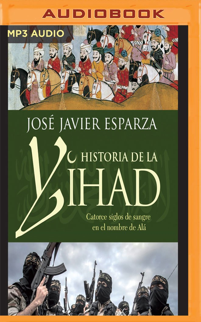 La Historia de la Yihad: Catorce Siglos Sangrientos En El Nombre de Alá: Amazon.es: Esparza, Jose Javier, Varela, Jordi: Libros