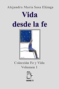 Vida  desde la fe (Fe y Vida nº 1) (Spanish Edition)