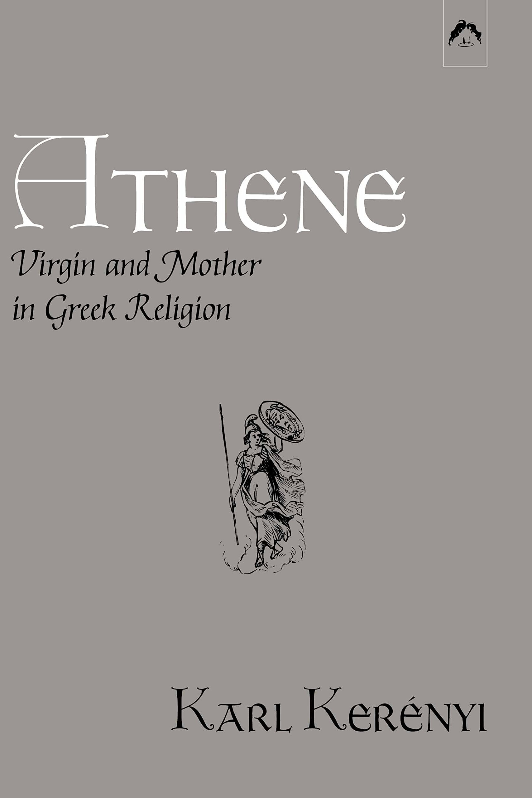 Athene: Virgin and Mother in Greek Religion (Dunquin Series: No. 9)