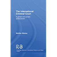 The International Criminal Court: A Global Civil Society Achievement (Routledge Advances in International Relations and Global Politics Book 39) (English Edition)