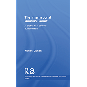 The International Criminal Court: A Global Civil Society Achievement (Routledge Advances in International Relations and…