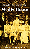 Inside History of the  White House: The Complete History of the Domestic and Official Life in Washington of the Nation's Presidents and Their Families (1908)