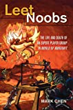 """Leet Noobs: The Life and Death of an Expert Player Group in """"World of Warcraft</I> (New Literacies and Digital Epistemologies)"""