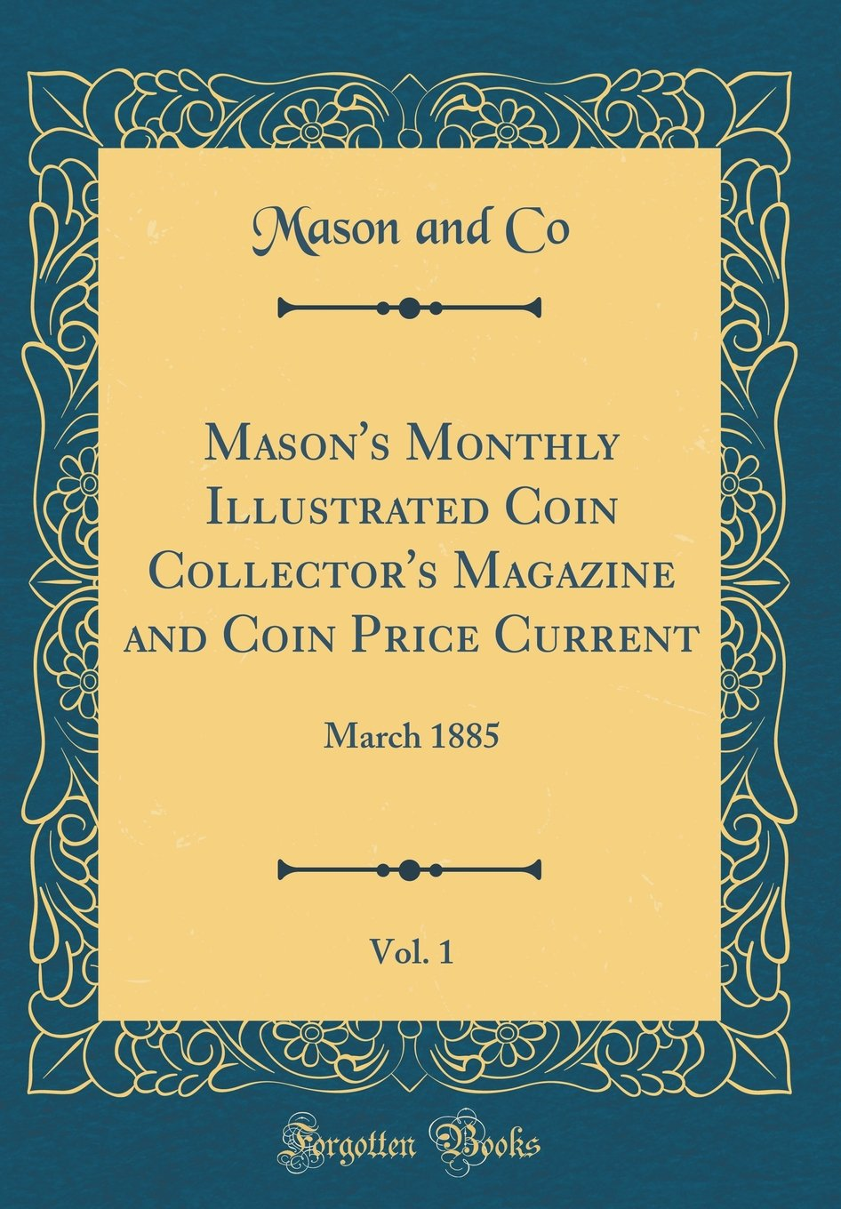 Mason's Monthly Illustrated Coin Collector's Magazine and Coin Price Current, Vol. 1: March 1885 (Classic Reprint) PDF