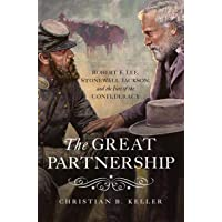 The Great Partnership Robert E. Lee, Stonewall Jackson, and the Fate of the Confederacy