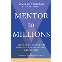 Mentor to Millions: Secrets of Success in Business, Relationships, and Beyond (English Edition)