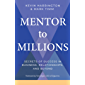 Mentor to Millions: Secrets of Success in Business, Relationships, and Beyond