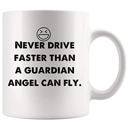 Amazoncom Never Drive Faster Than A Guardian Angel Can Fly Funny