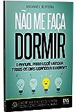 Não Me Faça Dormir. O Manual Para Você Vender Todos os Dias Usando a Internet