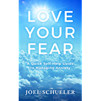 Love Your Fear: A Quick Self-Help Guide to Managing Anxiety